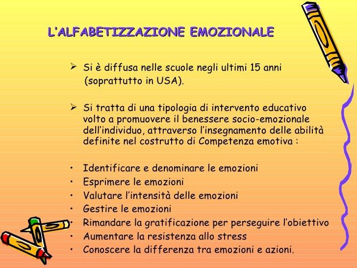 L'ALFABETIZZAZIONE EMOZIONALE <ul><li>Si è diffusa nelle scuole negli ultimi 15 anni </li></ul><ul><li>(soprattutto in USA...
