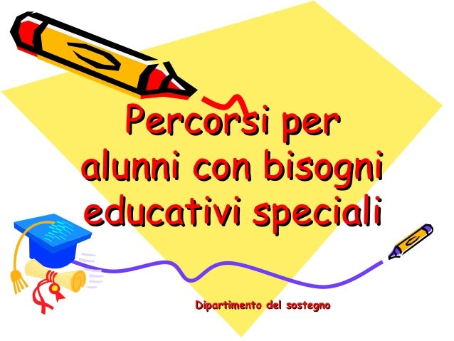 Percorsi perPercorsi per alunni con bisognialunni con bisogni educativi specialieducativi speciali Dipartimento del sosteg...