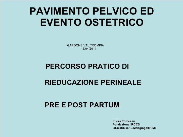 PAVIMENTO PELVICO ED EVENTO OSTETRICO <ul><li>GARDONE VAL TROMPIA  </li></ul><ul><li>16/04/2011 </li></ul><ul><li>PERCORSO...