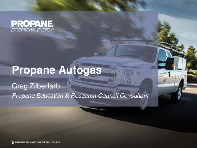 Propane Autogas Greg Zilberfarb Propane Education & Research Council Consultant
