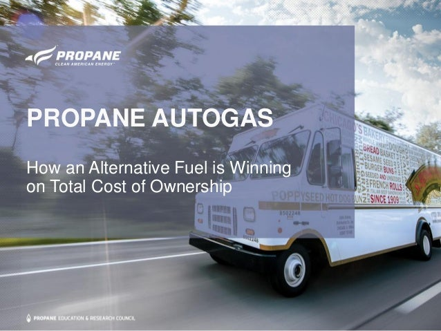 PROPANE AUTOGAS How an Alternative Fuel is Winning on Total Cost of Ownership