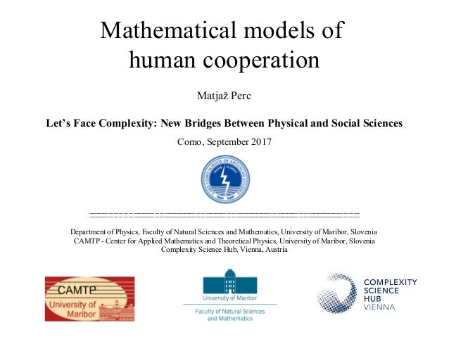 Mathematical models of human cooperation Matjaž Perc Let's Face Complexity: New Bridges Between Physical and Social Scienc...