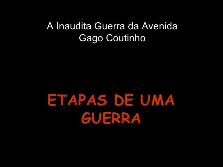 A Inaudita Guerra da Avenida Gago Coutinho ETAPAS DE UMA GUERRA
