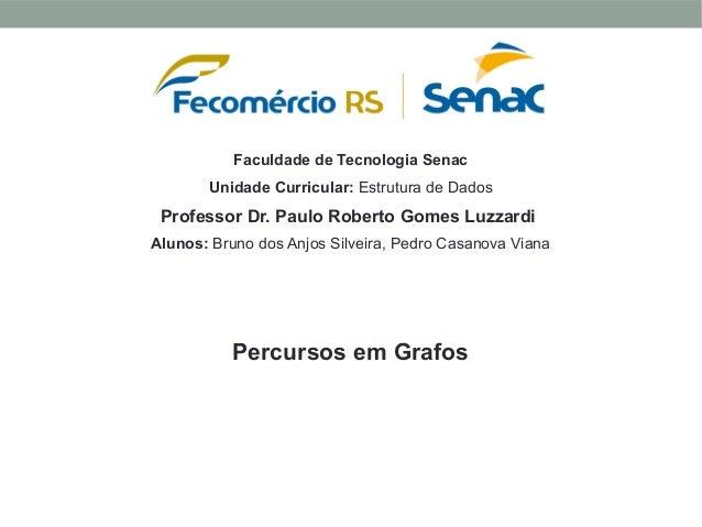 Percursos em GrafosAlunos: Bruno dos Anjos Silveira, Pedro Casanova VianaUnidade Curricular: Estrutura de DadosFaculdade d...