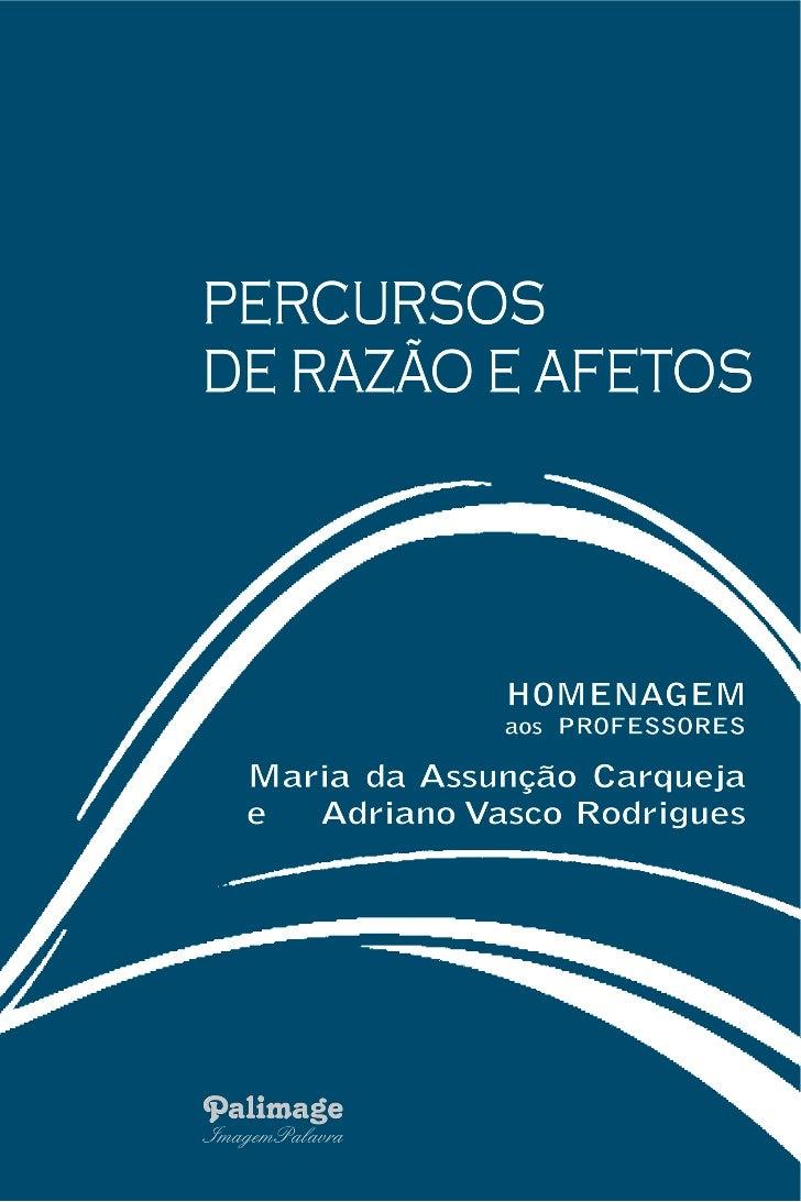 PERCURSOS DE RAZÃO E AFETOS  Homenagem aos Professores  Maria da Assunção Carqueja  e Adriano Vasco Rodrigues         Coim...