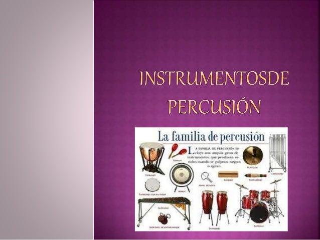  Un instrumento de percusión es un tipo de instrumento musical cuyo sonido se origina al ser golpeado o agitado. Es, quiz...