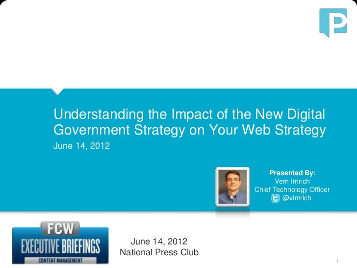 Understanding the Impact of the New Digital               Government Strategy on Your Web Strategy               June 14, ...