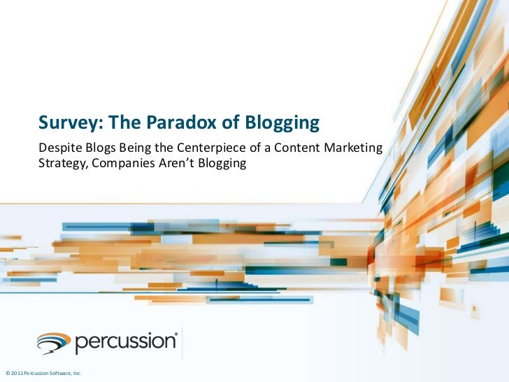 Survey: The Paradox of Blogging             Despite Blogs Being the Centerpiece of a Content Marketing             Strateg...