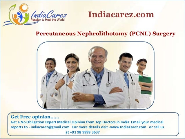 Percutaneous Nephrolithotomy (PCNL) Surgery Indiacarez.com Get Free opinion…… Get a No Obligation Expert Medical Opinion f...