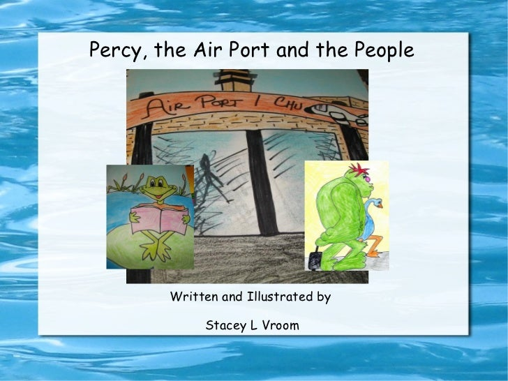 Percy, the Air Port and the People        Written and Illustrated by             Stacey L Vroom