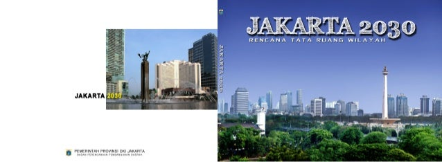 PERATURAN DAERAH KHUSUS IBUKOTA JAKARTA NOMOR 1 TAHUN 2012 ii Penyusunan RTRW DKI Jakarta 2030 telah melalui proses yang p...