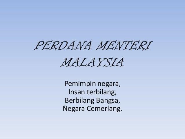 PERDANA MENTERI   MALAYSIA   Pemimpin negara,    Insan terbilang,   Berbilang Bangsa,   Negara Cemerlang.