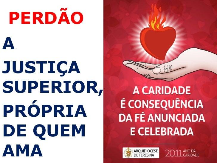PERDÃO A  JUSTIÇA SUPERIOR, PRÓPRIA DE QUEM AMA