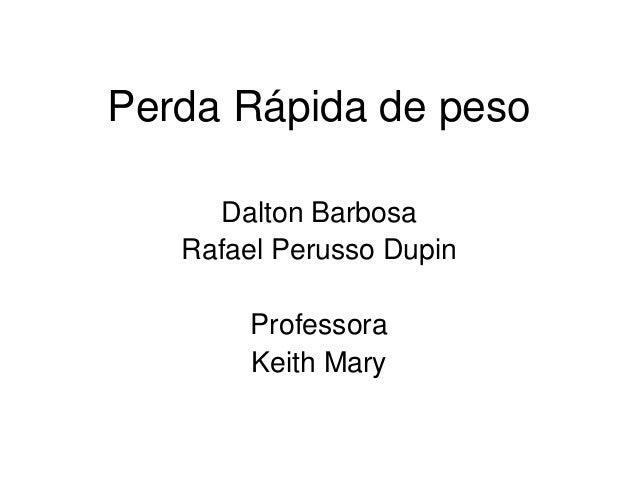 Perda Rápida de pesoDalton BarbosaRafael Perusso DupinProfessoraKeith Mary