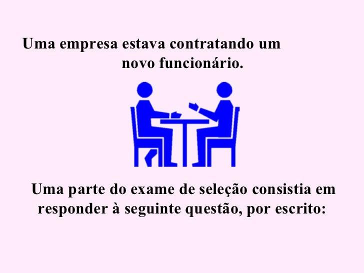 Uma empresa estava contratando um  novo funcionário.    Uma parte do exame de seleção consistia em responder à seguin...