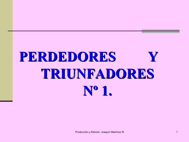 PERDEDORES  Y  TRIUNFADORES Nº 1.