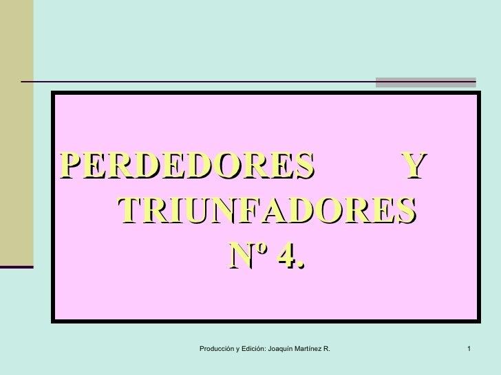 PERDEDORES  Y  TRIUNFADORES Nº 4.