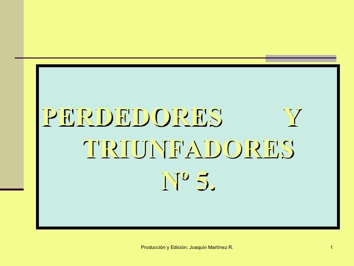 PERDEDORES  Y  TRIUNFADORES Nº 5.