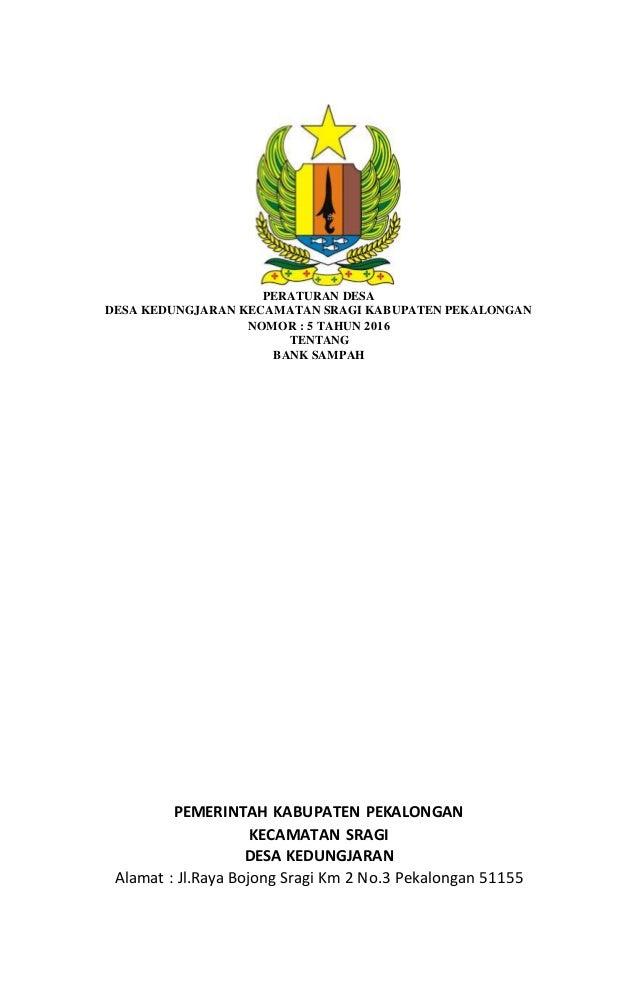 PERATURAN DESA DESA KEDUNGJARAN KECAMATAN SRAGI KABUPATEN PEKALONGAN NOMOR : 5 TAHUN 2016 TENTANG BANK SAMPAH PEMERINTAH K...