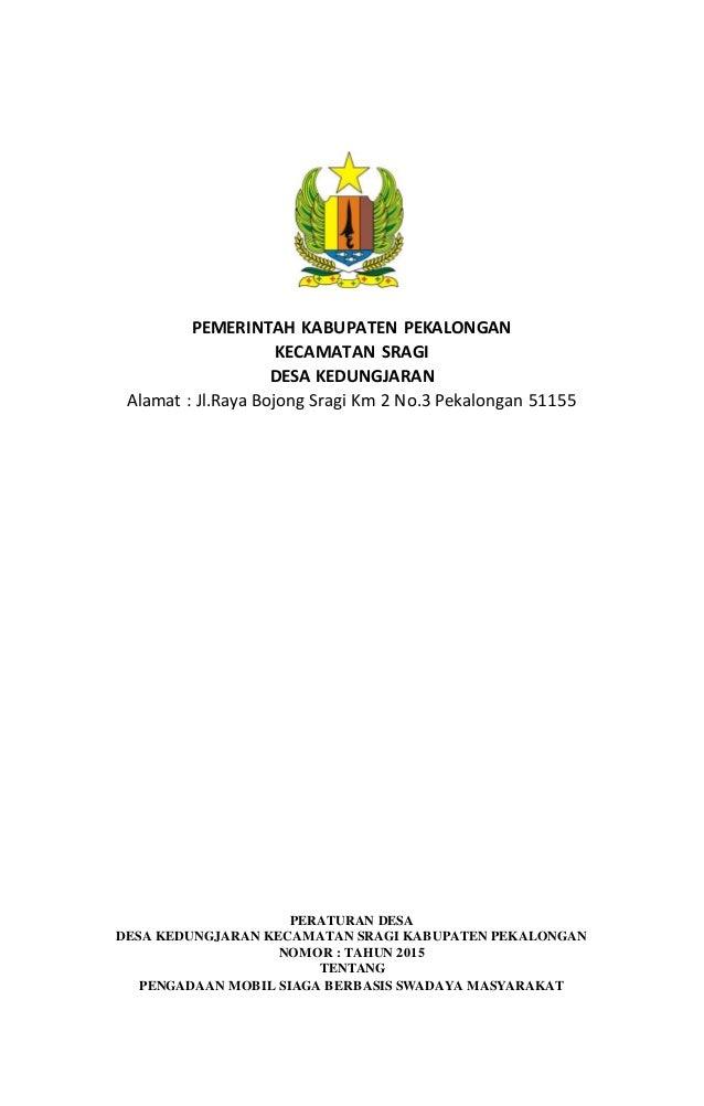 PEMERINTAH KABUPATEN PEKALONGAN KECAMATAN SRAGI DESA KEDUNGJARAN Alamat : Jl.Raya Bojong Sragi Km 2 No.3 Pekalongan 51155 ...