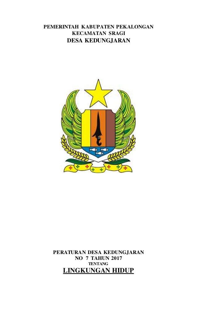 PEMERINTAH KABUPATEN PEKALONGAN KECAMATAN SRAGI DESA KEDUNGJARAN PERATURAN DESA KEDUNGJARAN NO 7 TAHUN 2017 TENTANG LINGKU...