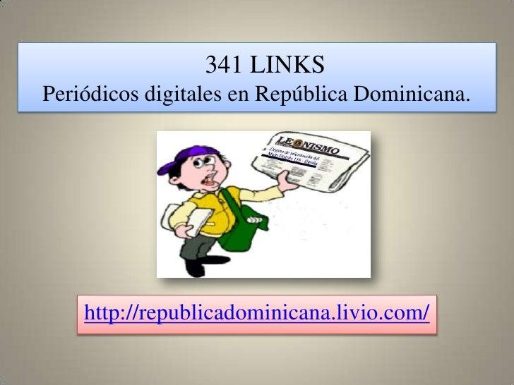 341 LINKSPeriódicos digitales en República Dominicana.    http://republicadominicana.livio.com/