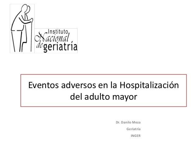 Eventos adversos en la Hospitalización del adulto mayor Dr. Danilo Meza Geriatría INGER