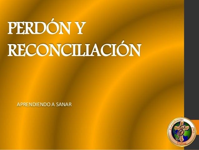 PERDÓN Y RECONCILIACIÓN APRENDIENDO A SANAR