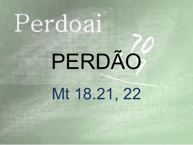 PERDÃOMt 18.21, 22