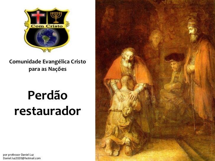 Comunidade Evangélica Cristo          para as Nações         Perdão       restauradorpor professor Daniel LuzDaniel.luz202...