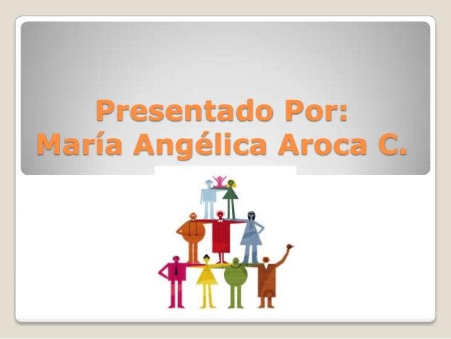 Presentado Por: María Angélica Aroca C.