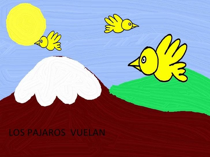 LOS PAJAROS  VUELAN
