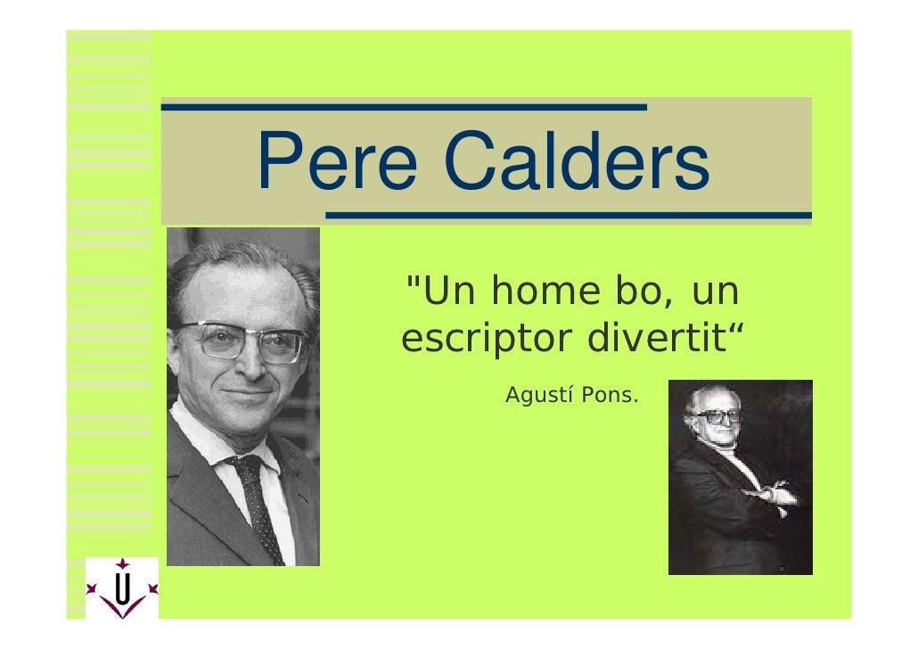 """Pere Calders    quot;Un home bo, un    escriptor divertit""""         Agustí Pons."""
