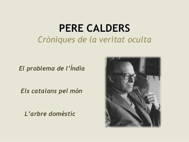 PERE CALDERSCròniques de la veritat ocultaEl problema de l'ÍndiaEls catalans pel mónL'arbre domèstic