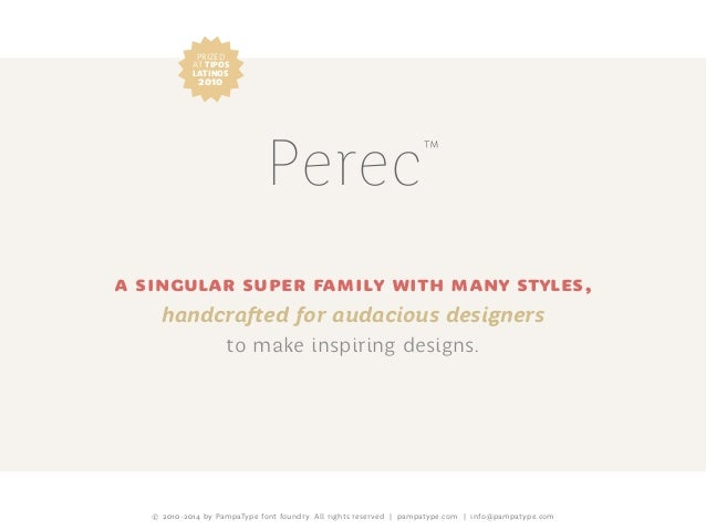 Perec™ a singular super family with many styles, handcrafted for audacious designers to make inspiring designs. © 2010-201...