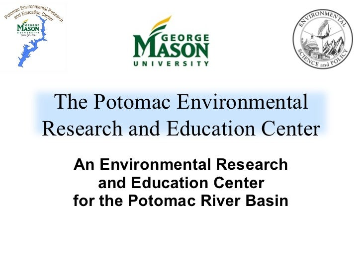 An Environmental Research and Education Center for the Potomac River Basin The Potomac Environmental Research and Educatio...