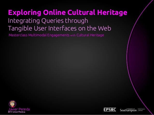 Exploring Online Cultural Heritage Integrating Queries through Tangible User Interfaces on the Web Javier Pereda @TrinkerM...
