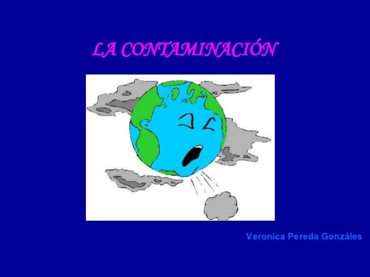 LA CONTAMINACIÓN Veronica Pereda Gonzáles
