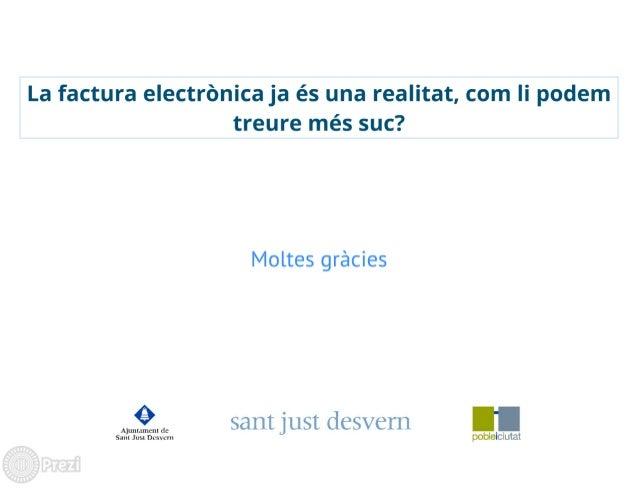 La factura electrbnica ja és una realitat,  com Ii podem treure més suc?   Moltes grécies  J3. -'   Sam just desvem  Sam J...