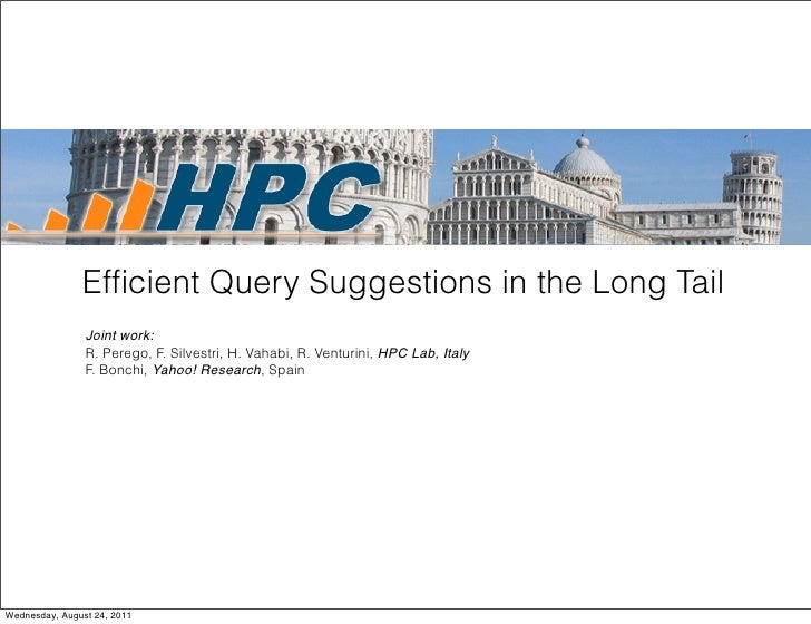Efficient Query Suggestions in the Long Tail                Joint work:                R. Perego, F. Silvestri, H. Vahabi, ...