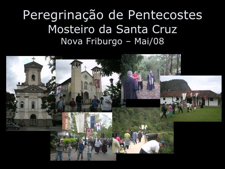 Peregrinação de Pentecostes Mosteiro da Santa Cruz Nova Friburgo – Mai/08