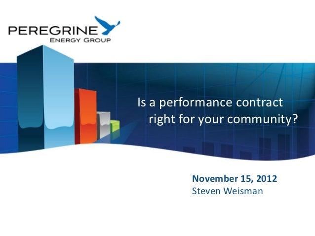 Is a performance contract   right for your community?         November 15, 2012         Steven Weisman