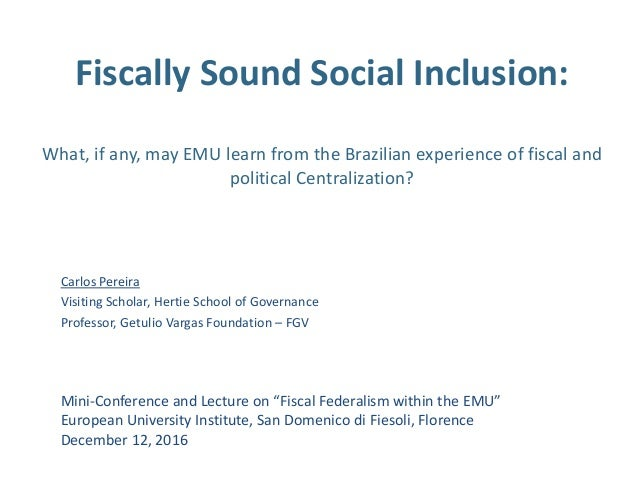 Fiscally Sound Social Inclusion: What, if any, may EMU learn from the Brazilian experience of fiscal and political Central...