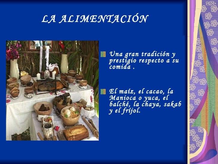 LA ALIMENTACIÓN <ul><li>Una gran tradición y prestigio respecto a su comida .  </li></ul><ul><li>El maíz, el cacao, la Man...