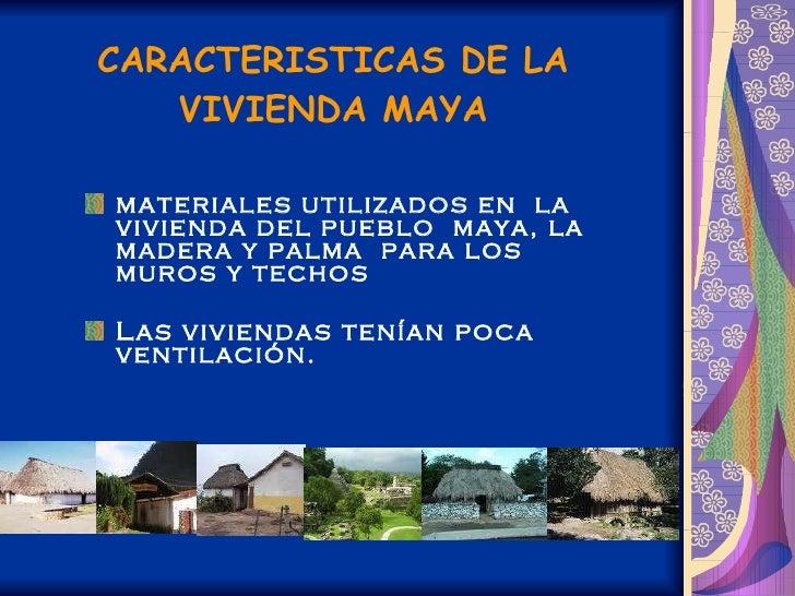 CARACTERISTICAS DE LA VIVIENDA MAYA <ul><li>materiales utilizados en  la vivienda del pueblo  maya, la madera y palma  par...