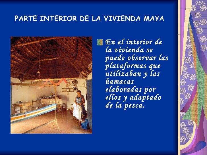 PARTE INTERIOR DE LA VIVIENDA MAYA <ul><li>En el interior de la vivienda se puede observar las plataformas que utilizaban ...