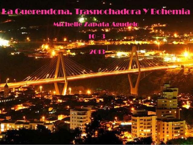 La Querendona, Trasnochadora Y Bohemia          Michelle Zapata Agudelo                   10 - 3                   2013