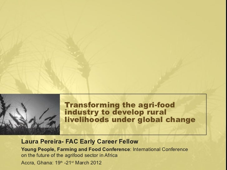 Transforming the agri-food                 industry to develop rural                 livelihoods under global changeLaura ...