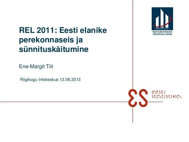 REL 2011: Eesti elanikeperekonnaseis jasünnituskäitumineEne-Margit TiitRiigikogu Infokeskus 12.06.2013RAHVUSVAHELINESTATIS...