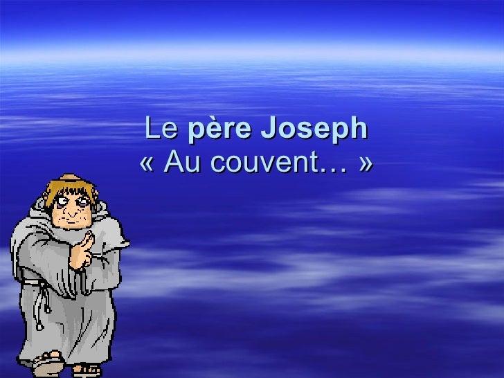 Le  père Joseph  «Au couvent…»